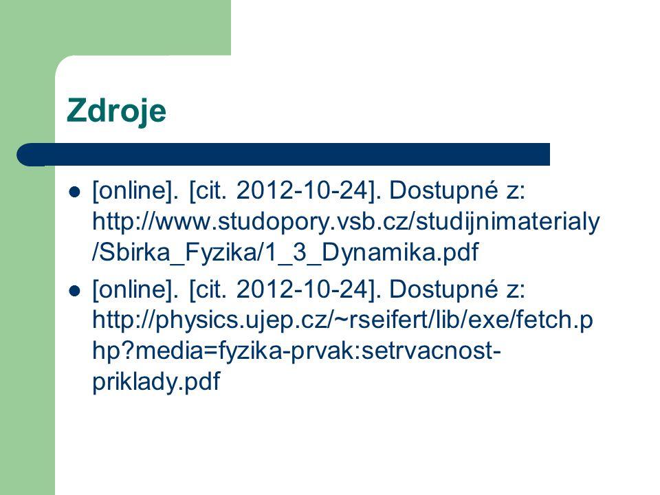 Zdroje [online]. [cit. 2012-10-24]. Dostupné z: http://www.studopory.vsb.cz/studijnimaterialy/Sbirka_Fyzika/1_3_Dynamika.pdf.